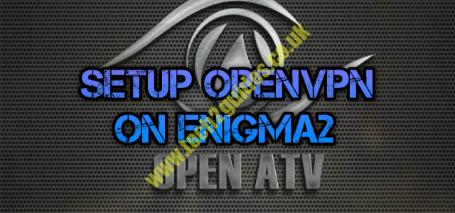How-To ] - Setup vpn on Enigma2 [OPENATV] - tech2guides co uk